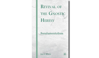 REVIVAL OF THE GNOSTIC HERESY: FUNDAMENTALISM